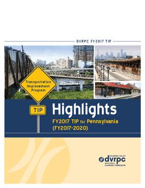 Highlights of the DVRPC FY2017 Transportation Improvement Program (TIP) for Pennsylvania (FY2017-2020)