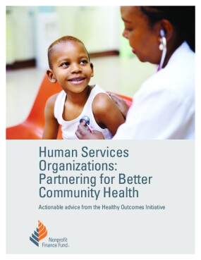Human Services  Organizations:  Partnering for Better  Community Health - Actionable Advice from the Healthy Outcomes Initiative